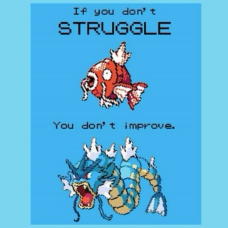 If You Don't Struggle You Don't Improve.