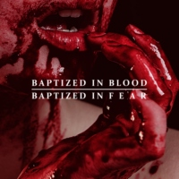 Baptized in Blood and Fear