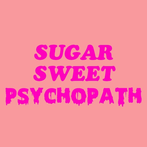 Sugar Sweet Psychopath