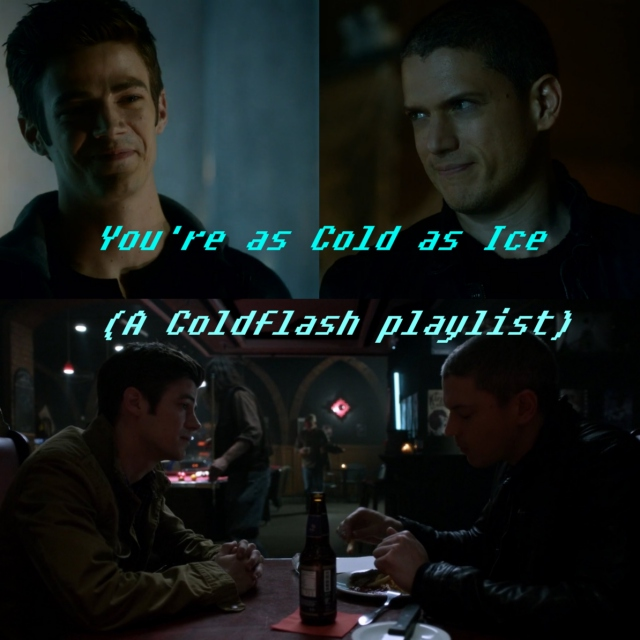 You're as Cold as Ice (a Coldflash playlist)