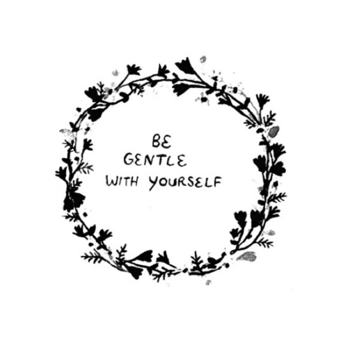 Be Gentle With Yourself...