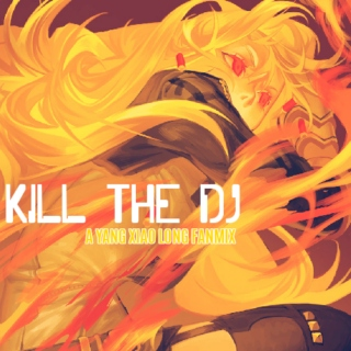KILL THE DJ! (A YANG XIAO LONG FANMIX)