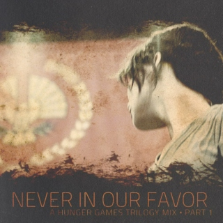Never in Our Favor {part 1}