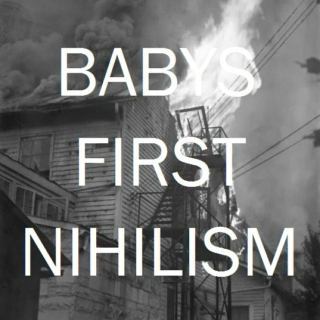 Baby's First Nihilism
