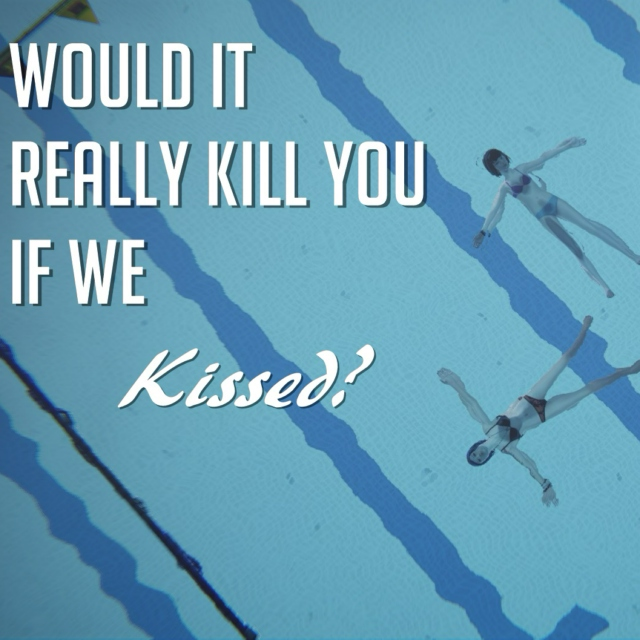Would it Really Kill You if We Kissed?