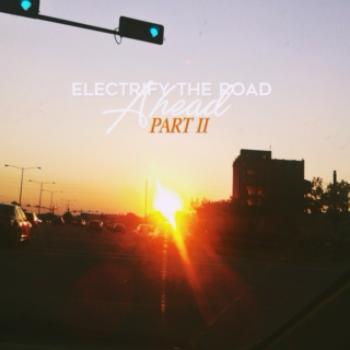 Electrify the Road Ahead (Part II)