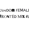 Random Female-Fronted Mix #3