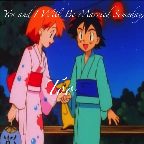 You And I Will Be Married Someday, Too