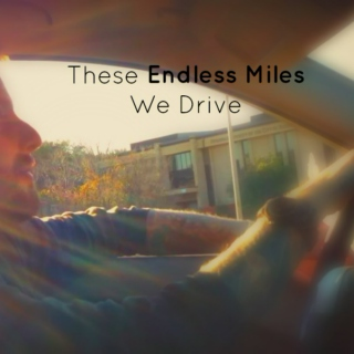 These Endless Miles We Drive