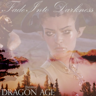 Dragon Age fanmix - [Fade Into Darkness]