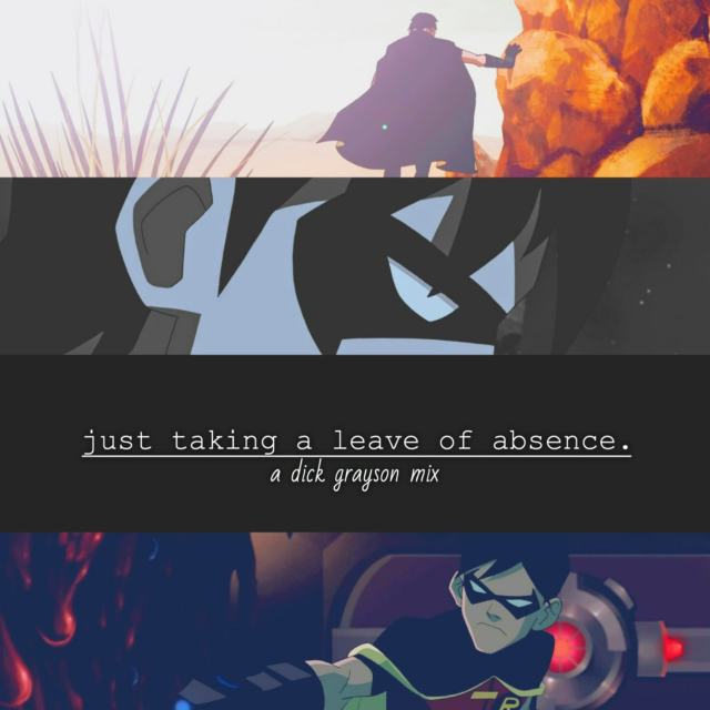 just taking a leave of absence. (a dick grayson mix)