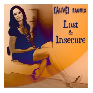 Alive fanmix - Lost & Insecure