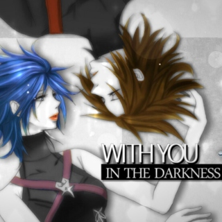 ~ In The Darkness With You ~