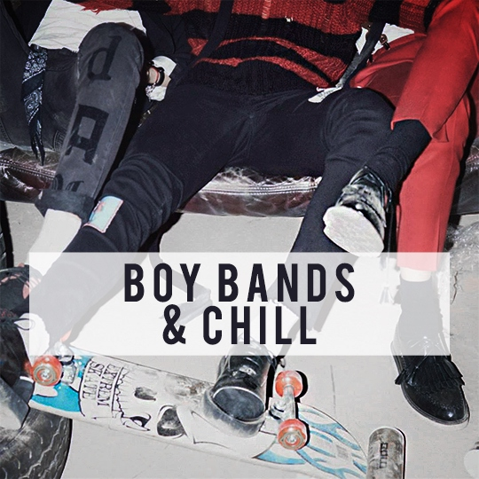 boy bands & chill
