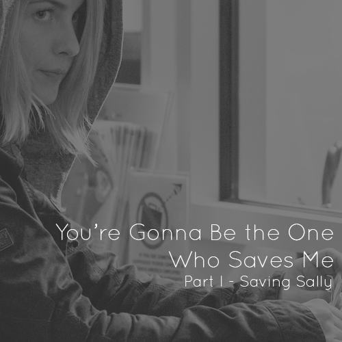 You're Gonna Be The One Who Saves Me Part I