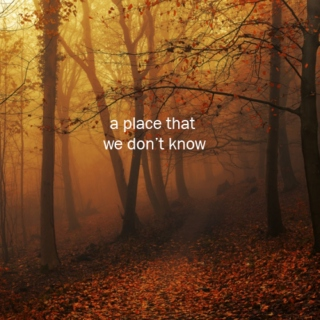 a place that we don't know