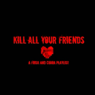 KILL ALL YOUR FRIENDS