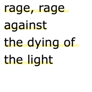rage, rage against the dying of the light