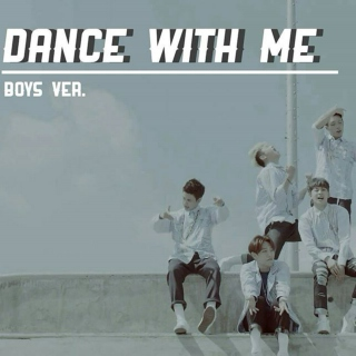 """DANCE WITH ME"" (BOYS VER.)"