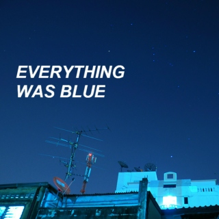 everything was blue
