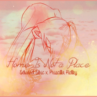 home is not a place; edward elric x priscilla ridley