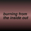 burning from the inside out