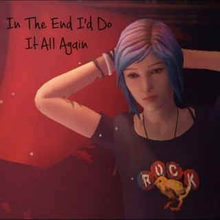 In The End I'd Do It All Again