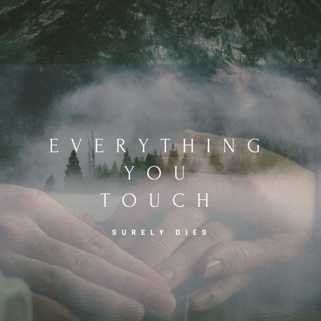 Everything you touch surely dies