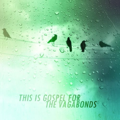 This Is Gospel for the Vagabonds
