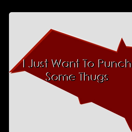 I Just Want To Punch Some Thugs