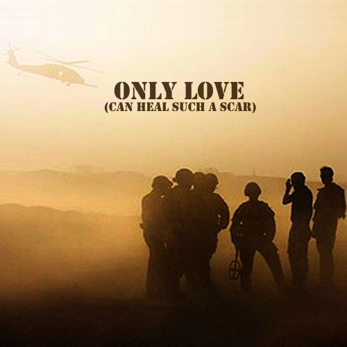 Only Love (Can Heal Such A Scar)