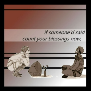 if someone'd said count your blessings now,