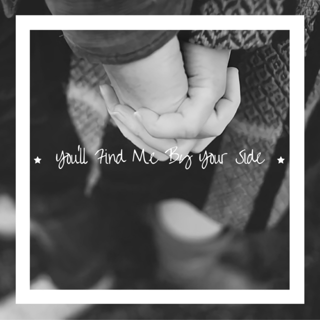 you'll find me by your side.