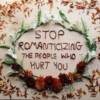 Stop romanticizing the people who hurt you
