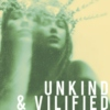 UNKIND & VILIFIED
