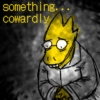 something cowardly