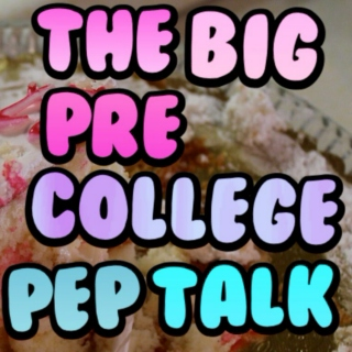The Big Pre College Pep Talk