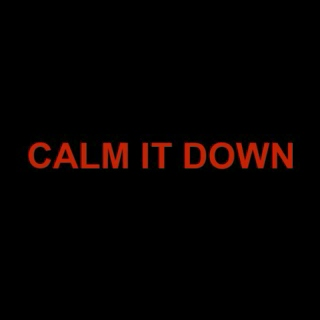 You Need To Calm It Down