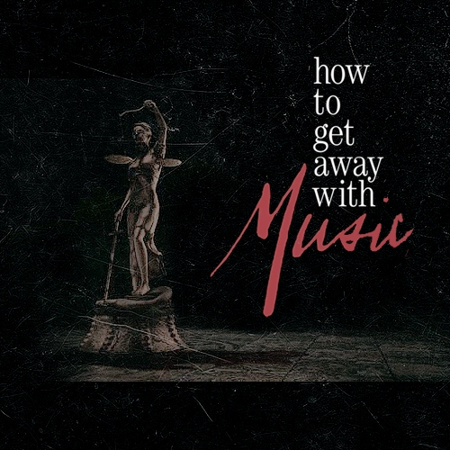 - How To Get Away With Music