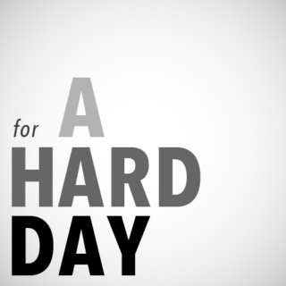for a hard day