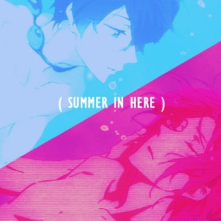( SUMMER IN HERE )