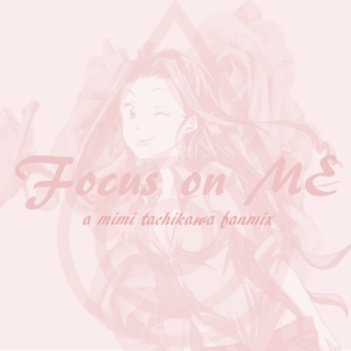 FOCUS ON ME.