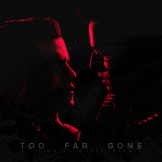 TOO FAR GONE.