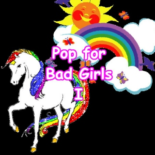 Pop for Bad Girls I