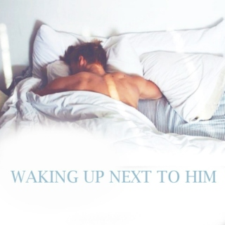 Waking up next to him