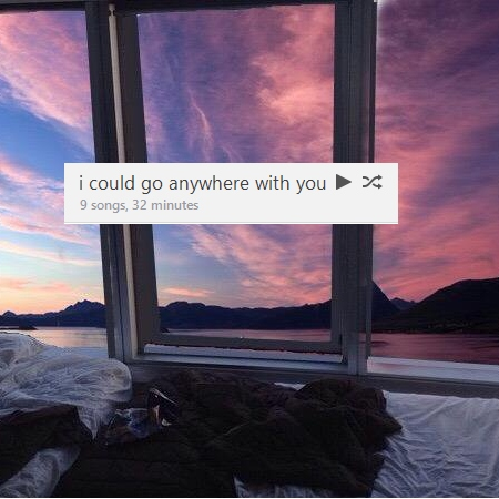 i could go anywhere with you