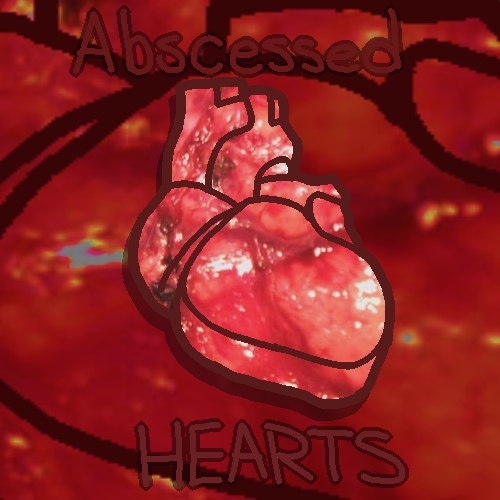 Abscessed Hearts