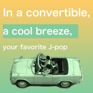 In a Convertible, a Cool Breeze, and Your Favorite J-Pop