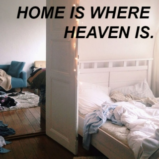 home is where heaven is.
