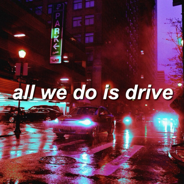 All We Do is Drive